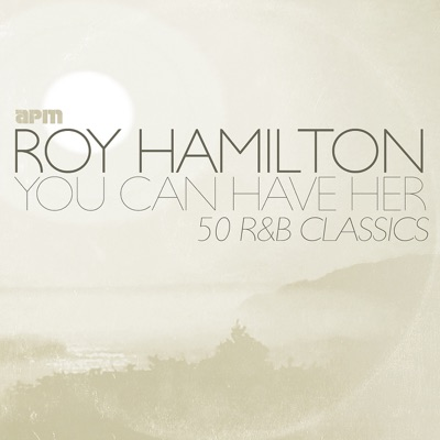 You Can Have Her - 50 R&B Classics - Roy Hamilton
