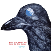 When the Raven Has Come to the Earth (Digitally Remastered)
