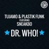 Dr. Who! (Remixes) [feat. Sneakbo] - EP, Tujamo & Plastik Funk