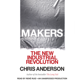 Makers: The New Industrial Revolution (Unabridged) audiobook