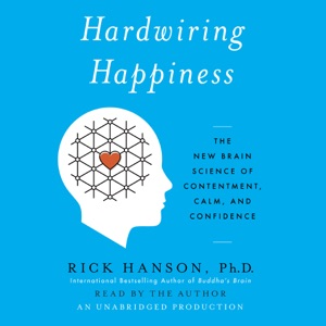 Hardwiring Happiness: The New Brain Science of Contentment, Calm, And Confidence (Unabridged) - Rick Hanson audiobook, mp3