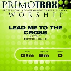 Primotrax Worship - Lead Me To the Cross (Medium Key: Bm - without Backing Vocals - Performance Backing Track)