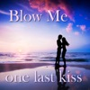 Blow Me (One Last Kiss) - Single