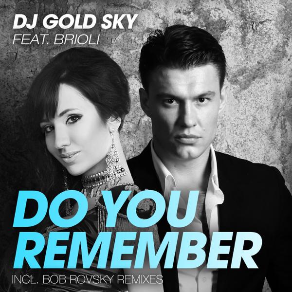 DJ GOLD SKY FEAT BRIOLI DO YOU REMEMBER СКАЧАТЬ БЕСПЛАТНО