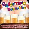 Ballermann Superhits - Die besten Oktoberfest Hits zu deiner Wiesn Schlager Party 2013 bis 2014 - Various Artists
