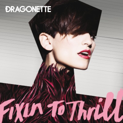 Fixin to Thrill - Dragonette