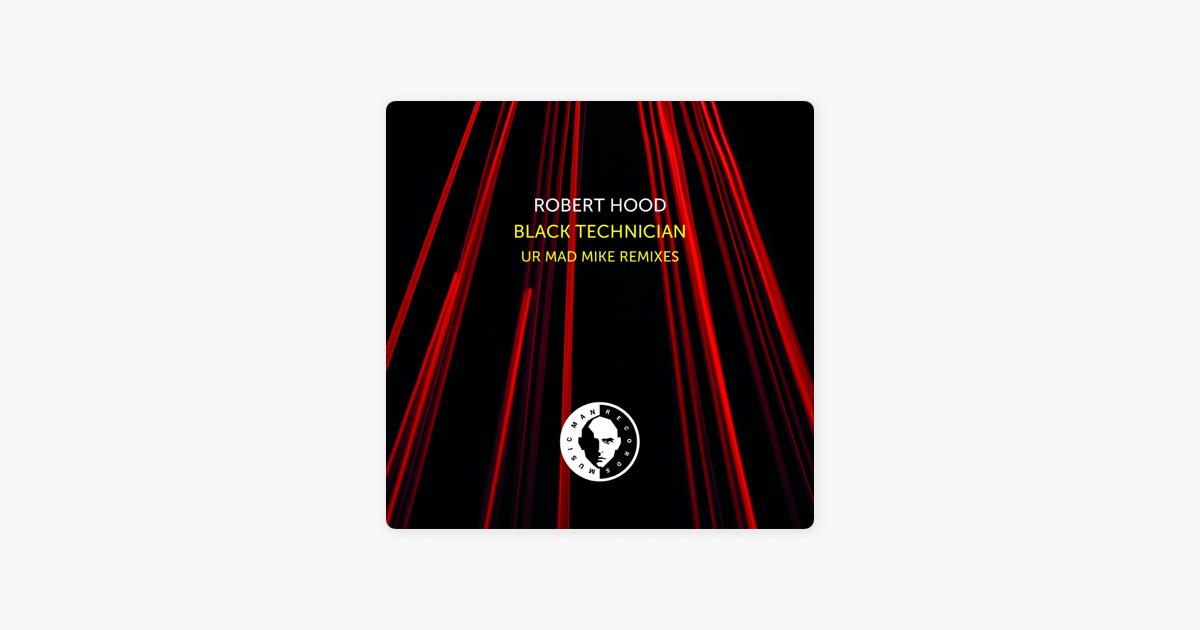Black Technician (Ur Mad Mike Remixes) - EP by Robert Hood