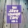 Nu Jazz Lounge Cafe' Vol. 5
