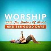 Worship With the Psalms of David and See Good Days - Joseph Prince