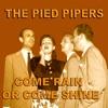 Come Rain Or Come Shine, The Pied Pipers