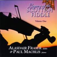 Legacy of the Scottish Fiddle, Vol. 1 by Alasdair Fraser & Paul Machlis on Apple Music