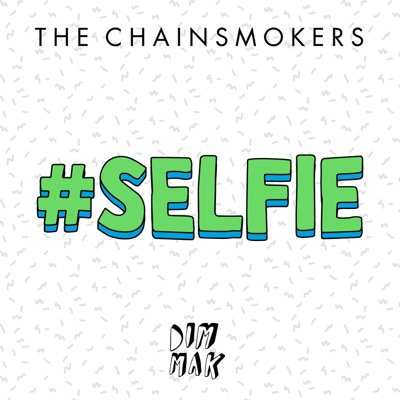 #SELFIE - The Chainsmokers song