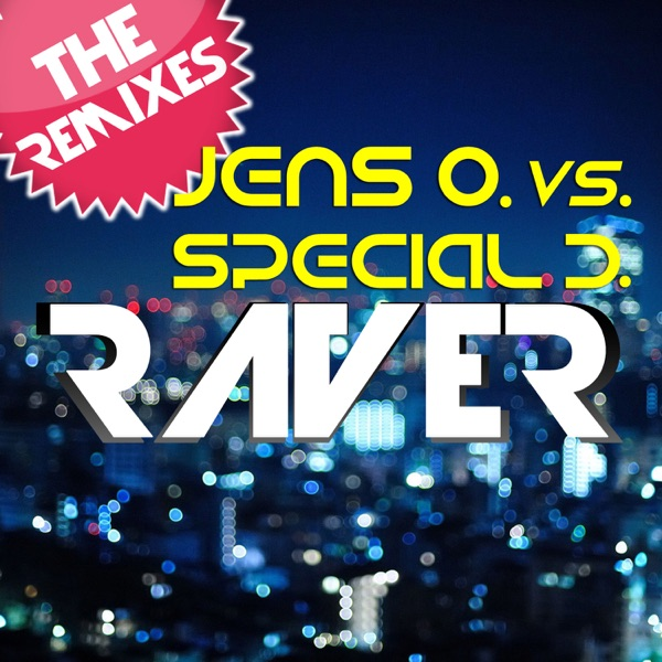 Raver (The Remixes) [Jens O. vs. Special D.] - EP