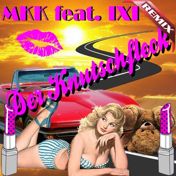 IXI mit Der Knutschfleck (Mkk Remix)