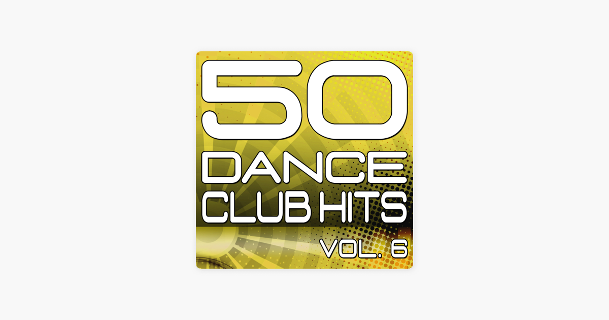 50 Dance Club Hits, Vol  6 (The Best Dance, House, Electro, Techno &  Trance Anthems) by Various Artists