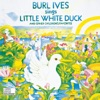 Burl Ives Sings Little White Duck And Other Children s Favorites