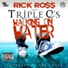 Walking On Water (feat. Rick Ross) - Single, Triple C's