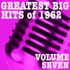 Greatest Big Hits of 1962, Vol. 7