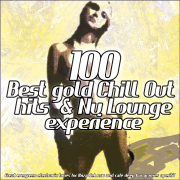 100 Best Gold Chill Out Hits & Nu Lounge Experience (Great Evergreen Electronic Tunes for Ibiza Mar Relaxing and Café Bar Aperitif) - Various Artists - Various Artists