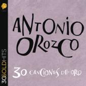 Antonio Orozco - 30 Canciones de Oro