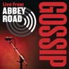 Live from Abbey Road - Single, Gossip