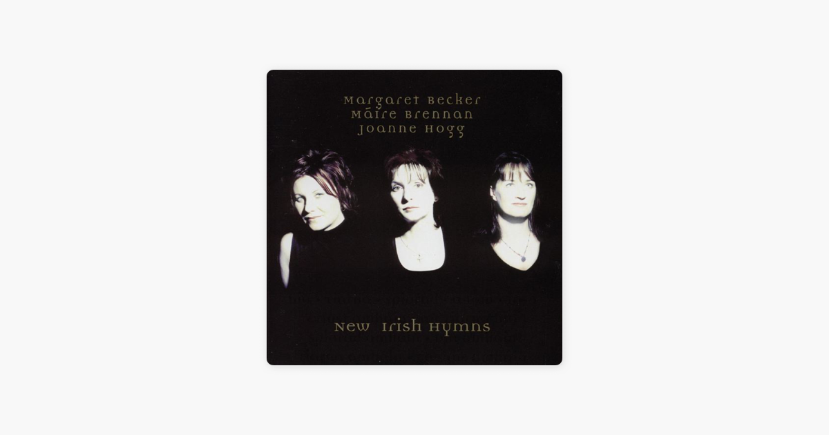 New Irish Hymns by Margaret Becker, Máire Brennan & Joanne Hogg