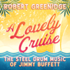 A Lovely Cruise: The Steel Drum Music of Jimmy Buffett - Robert Greenidge