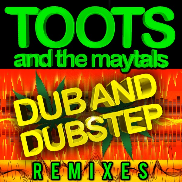 Toots & The Maytals - Dub and Dustep Remixes