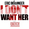 I Don't Want Her (Remix) [feat. French Montana] - Single, Eric Bellinger