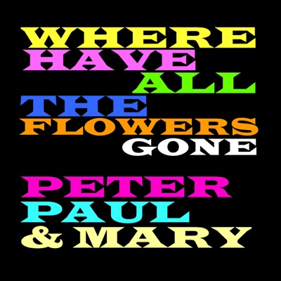 Where Have All the Flowers Gone - Peter Paul and Mary