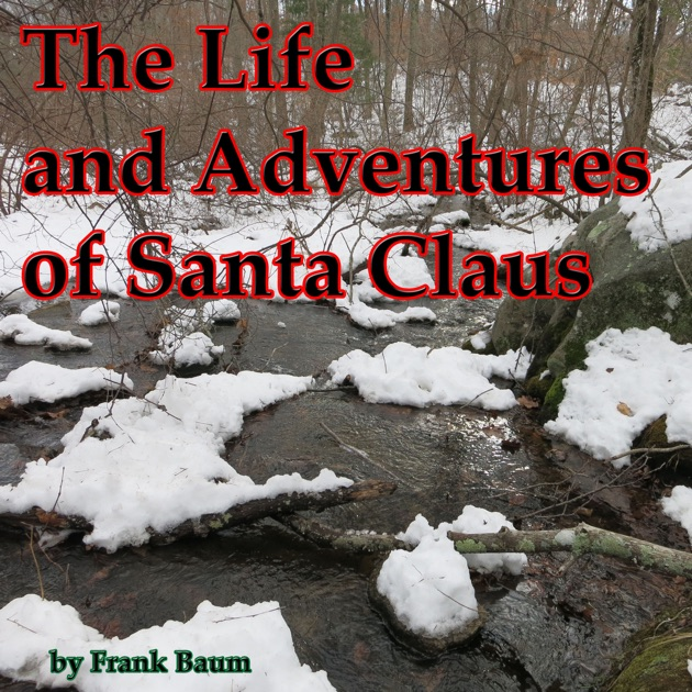 The Life And Adventures Of Santa Claus Unabridged By L Frank Baum