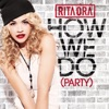 How We Do (Party) - Single, Rita Ora