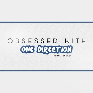 Kimmi Smiles - Obsessed With One Direction