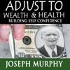 Joseph Murphy - Adjust to Wealth, Building Self-Confidence artwork