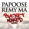 Papoose - Bucket Naked (Remix) [feat. Remy Ma]