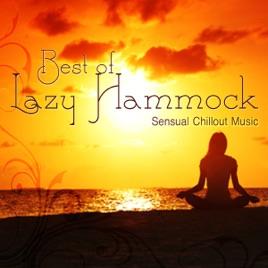 best of lazy hammock   sensual chillout music best of lazy hammock   sensual chillout music by lazy hammock on      rh   itunes apple