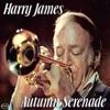 Autumn Serenade, Harry James