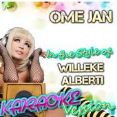 Ome Jan (In the Style of Willeke Alberti) [Karaoke Version]