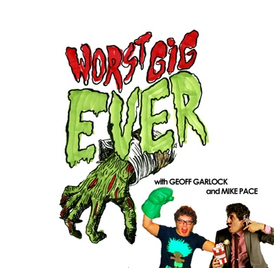 Worst Gig Ever with Geoff Garlock and Mike Pace | Podbay