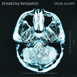 Dear Agony by Breaking Benjamin on Apple Music