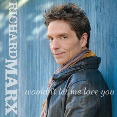 Wouldn't Let Me Love You - Single - Richard Marx