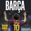 Graham Hunter - Barca: The Making of the Greatest Team in the World (Unabridged) artwork