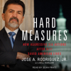 Hard Measures: How Aggressive CIA Actions After 9-11 Saved American Lives (Unabridged) - Jose A. Rodriguez Jr.