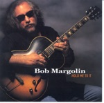 Bob Margolin - Stick Out Your Can