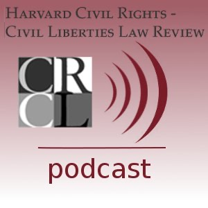 Harvard Civil Rights-Civil Liberties Podcast