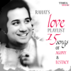 Rahat's Love Playlist  15 Songs of Agony & Ecstacy songs