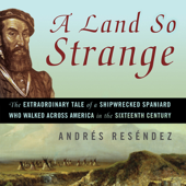 A Land So Strange: The Epic Journey of Cabeza de Vaca (Unabridged)