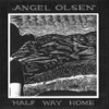 Angel Olsen - Half Way Home Album