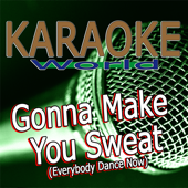 Gonna Make You Sweat (Everybody Dance Now) [Originally Performed By C+C Music Factory] [Karaoke Version]