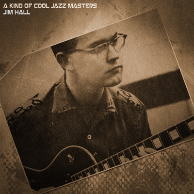 A Kind of Cool Jazz Masters (Remastered) - Jim Hall